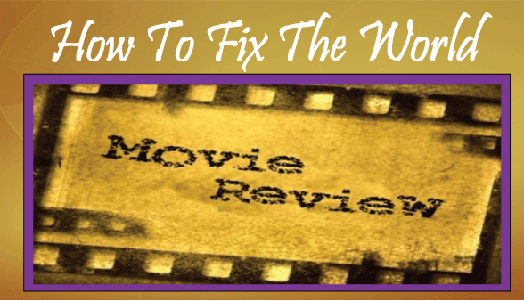 reviews Movie Reviews - How To Fix The World