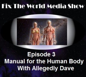 ftw-media-episode-3 Fix the World Media Presents: The Human Body Owners Workshop Manual